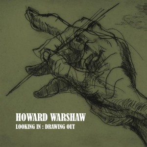 HOWARD WARSHAW: LOOKING IN / DRAWING OUT